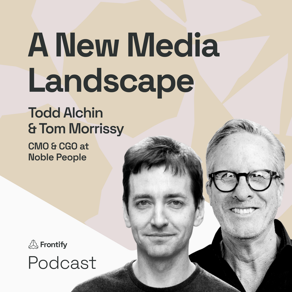 Explore Our New Media Landscape with Todd Alchin & Tom Morrissy from Noble People
